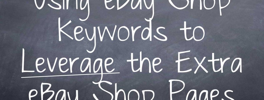 Using eBay Shop Keywords to Leverage the Extra eBay Shop Pages