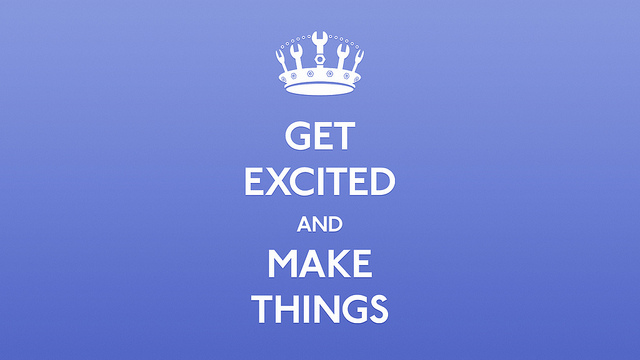 Get excited and make things
