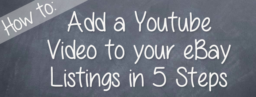 How To: Add a Youtube Video to your eBay Listings in 5 Steps