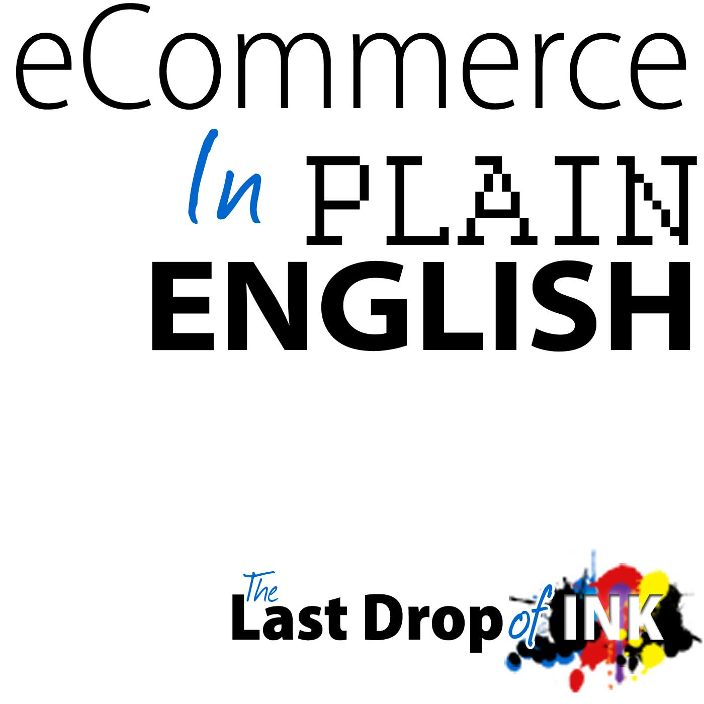 eCommerce in Plain English - LastDropofInk