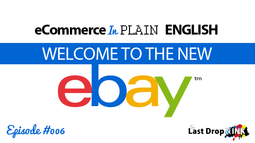 The New eBay & What It Means for You (Podcast & Video)